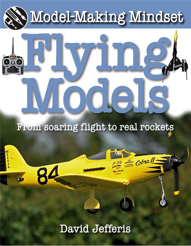 Flying Models: From Soaring Flight to Real Rockets - HC
