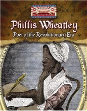 Phillis Wheatley: Poet of the Revolutionary Era - PB