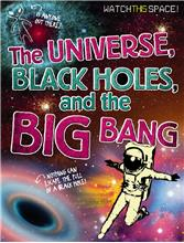 The Universe, Black Holes, and the Big Bang - HC