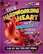 Your Hardworking Heart and Spectacular Circulatory System - HC