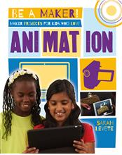 Maker Projects for Kids Who Love Animation - HC