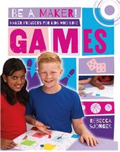 Maker Projects for Kids Who Love Games - HC
