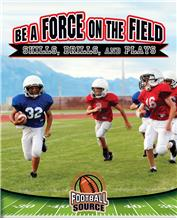 Be a Force on the Field: Skills, Drills, and Plays - HC