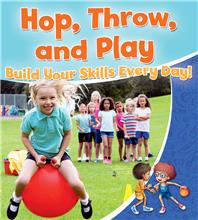 Hop, Throw, and Play: Build Your Skills Every Day! - HC