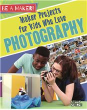 Maker Projects for Kids Who Love Photography - HC
