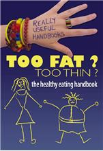 Too Fat? Too Thin? The Healthy Eating Handbook - PB