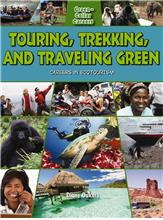 Touring, Trekking, and Traveling Green: Careers in Ecotourism - HC