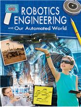 Robotics Engineering and Our Automated World  - HC