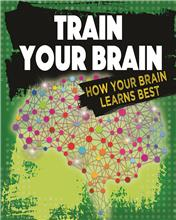 Train Your Brain: How Your Brain Learns Best - HC